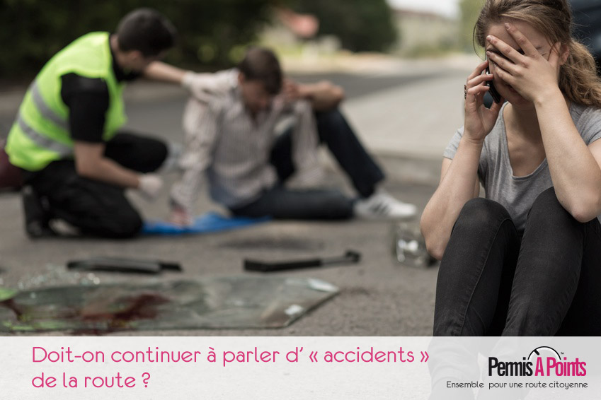 "Doit-on continuer à parler d' ""accidents"" de la route ?"