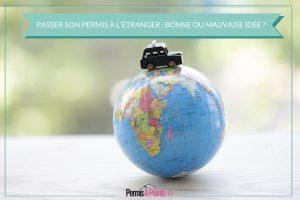 Passer son permis de conduire à l'étranger : bonne ou mauvaise idée ?