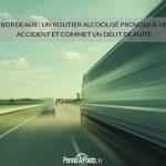 Bordeaux : un routier alcoolisé provoque un accident et commet un délit de fuite