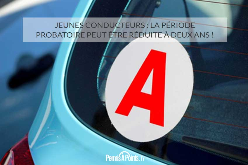 Jeunes conducteurs : la période probatoire peut être réduite à deux ans !