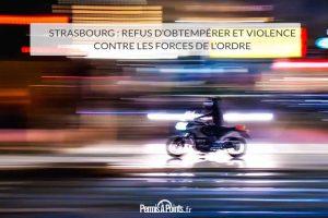 Strasbourg : refus d'obtempérer et violence contre les forces de l'ordre