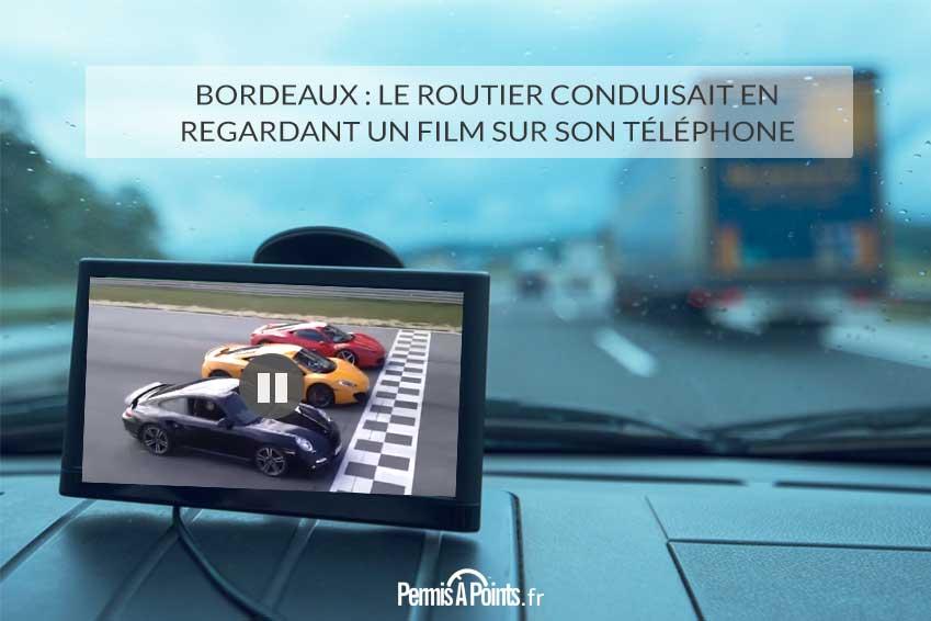 Bordeaux: le routier conduisait en regardant un film sur son téléphone