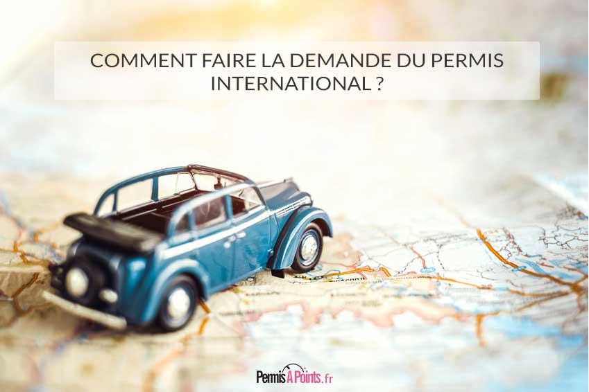 Comment faire la demande du permis international ?