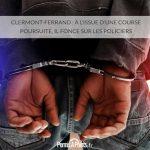 Clermont-Ferrand : à l'issue d'une course poursuite, il fonce sur les policiers