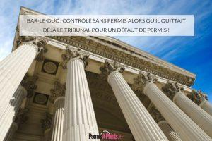 Bar-le-Duc : contrôlé sans permis alors qu'il quittait déjà le tribunal pour un défaut de permis !