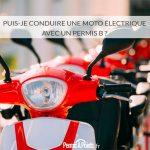 Puis-je conduire une moto électrique avec un permis B ?