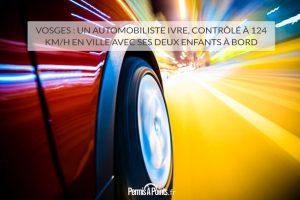 Vosges: un automobiliste ivre, contrôlé à 124 km/h en ville avec ses deux enfants à bord