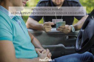 Rétention du permis : le délai peut désormais aller jusqu'à 120 heures