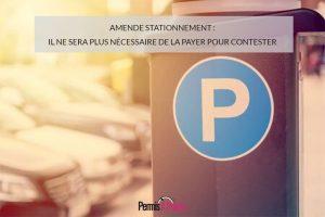 Amende stationnement : il ne sera plus nécessaire de la payer pour contester