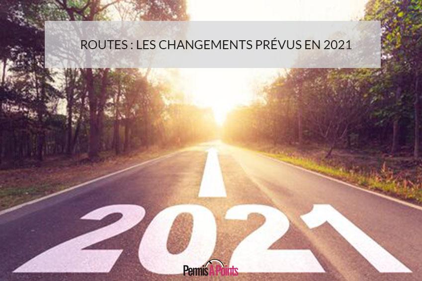 Routes : les changements prévus en 2021